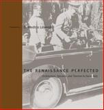 The Renaissance Perfected : Architecture, Spectacle, and Tourism in Fascist Italy, Lasansky, D. Medina, 0271025077