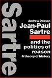 Jean-Paul Sartre and the Politics of Reason : A Theory of History, Dobson, Andrew, 0521115078