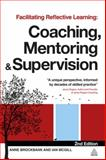 Facilitating Reflective Learning : Coaching, Mentoring and Supervision, Brockbank, Anne and McGill, Ian, 0749465077