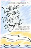 Listening to the Music of the Spirit : The Art of Discernment, Lonsdale, David, 0877935076