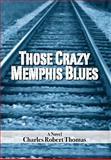 Those Crazy Memphis Blues, Charles Robert Thomas, 1462855075
