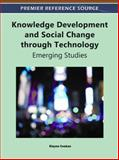 Knowledge Development and Social Change through Technology : Emerging Studies, Elayne Coakes, 1609605071