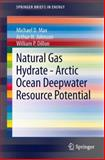 Natural Gas Hydrate - Arctic Ocean Deepwater Resource Potential, Max, Michael D. and Johnson, Arthur H., 3319025074