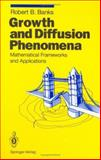 Growth and Diffusion Phenomena : Mathematical Frameworks and Applications, Banks, R.B., 3540555072