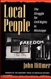 Local People : The Struggle for Civil Rights in Mississippi, Dittmer, John, 0252065077