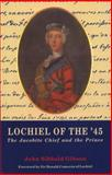 Lochiel of The '45 : The Jacobite Chief and the Prince, Gibson, John and Gibson, John Sibbald, 074860507X