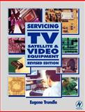 Servicing TV, Satellite and Video Equipment, Trundle, Eugene, 0750655070