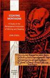 Essaying Montaigne : A Study of the Renaissance Institution of Writing and Reading, O'Neill, John, 0853235074