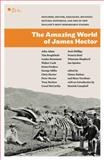 The Amazing World of James Hector : Explorer, Doctor, Geologist, Botanist, Natural Historian, and One of New Zealand's Most Remarkable Figures, , 0958275076