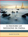 A History of Missions in Indi, Julius Richter, 1146725078