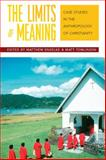 The Limits of Meaning : Case Studies in the Anthropology of Christianity, , 184545507X