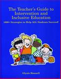 The Teacher's Guide to Intervention and Inclusive Education : 1000+ Strategies to Help All Students Succeed!, Hannell, Glynis, 1890455075