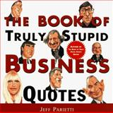 The Book of Truly Stupid Business Quotes, Jeff Parietti, 0062735071