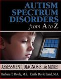 Autism Spectrum Disorders from A to Z, Barbara T. Doyle and Emily Doyle Iland, 1932565078