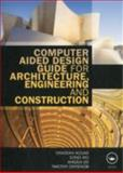 Computer Aided Design Guide for Architecture, Engineering and Construction, Aouad, Ghassan and Lee, Angela, 0415495075
