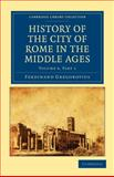 History of the City of Rome in the Middle Ages Volume 6, Gregorovius, Ferdinand, 1108015077