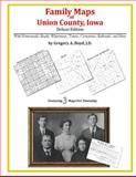 Family Maps of Union County, Iowa, Deluxe Edition : With Homesteads, Roads, Waterways, Towns, Cemeteries, Railroads, and More, Boyd, Gregory A., 1420315072