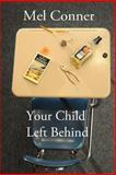 Your Child Left Behind, Mel Conner, 1484085078