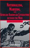 Nationalism, Marxism, and African American Literature Between the Wars : A New Pandora's, Dawahare, Anthony, 1578065070