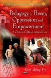 Pedagogy of Power, Oppression and Empowerment : A Chinese Cultural Articulation, Kam-shing Yip, 1617285072