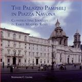 The Palazzo Pamphilj in Piazza Navona : Constructing Identity in Early Modern Rome, Leone, Stephanie C., 1905375077