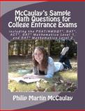 McCaulay's Sample Math Questions for College Entrance Exams Including the PSAT/NMSQT*, SAT*, ACT*, SAT* Mathematics Level 1, and SAT* Mathematics Level 2, Philip Martin McCaulay, 1467935077
