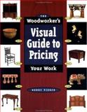 The Woodworker's Visual Guide to Pricing Your Work, Kerry Pierce, 1558705074