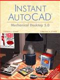 Instant AutoCAD : Mechanical Desktop 5.0, Ethier, Stephen J. and Ethier, Christine A., 0130945072