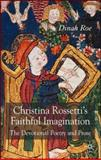Christina Rossetti's Faithful Imagination : The Devotional Poetry and Prose, Roe, Dinah, 0230005071