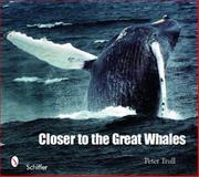Closer to the Great Whales, Peter Trull, 0764335073