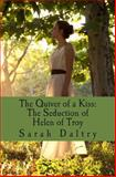 The Quiver of a Kiss: the Seduction of Helen of Troy, Sarah Daltry, 1495405079