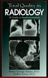 Total Quality in Radiology : A Guide to Implementation, Adams, Henry G. and Arora, Sudhir, 1884015077