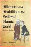 Difference and Disability in the Medieval Islamic World : Blighted Bodies, Richardson, Kristina, 0748645071