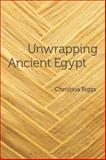Unwrapping Ancient Egypt, Riggs, Christina, 0857855077