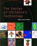 The Design of Children's Technology : How We Design, What We Design and Why, , 155860507X