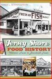 Jersey Shore Food History, Karen L. Schnitzspahn, 1609495071
