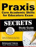 Praxis Core Academic Skills for Educators Exam Secrets Study Guide : Praxis Test Review for the Praxis Core Academic Skills for Educators Tests, Praxis Exam Secrets Test Prep Team, 1630945072