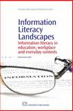 Information Literacy Landscapes : Information Literacy in Education, Workplace and Everyday Contexts, Lloyd, Annemaree, 1843345072