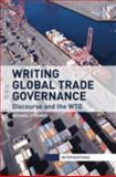 Writing Global Trade Governance : Discourse and the WTO, Strange, Michael, 0415685079