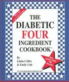 The Diabetic Four Ingredient Cookbook, Linda Coffee and Emily Cale, 0962855073