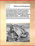 A Compleat History of French Invasions, from the Revolution to the Present Time Containing a Particular Account of the Intended Descent in 1690, Afte, See Notes Multiple Contributors, 1170345077