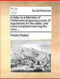 A Letter to a Member of Parliament Proposing a Plan of Regulations for the Better and More Compleat Manning the Navy, Robert Nation, 1170415075