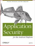 Application Security for the Android Platform : Processes, Permissions, and Other Safeguards, Six, Jeff, 1449315070
