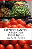 Prepper's Pantry: a Survival Food Guide, Robert Paine, 1492715077