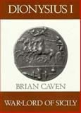 Dionysius I : War-Lord of Sicily, Caven, Brian, 0300045077
