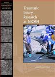 Traumatic Injury Research at NIOSH, Committee to Review the NIOSH Traumatic Injury Research Program and Institute of Medicine, 0309125073