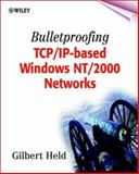 Bulletproofing TCP/IP-Based Windows NT/2000 Networks, Held, Gilbert, 0471495077
