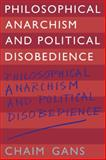 Philosophical Anarchism and Political Disobedience, Gans, Chaim, 0521125073