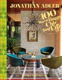 Jonathan Adler 100 Ways to Happy Chic Your Life, Jonathan Adler, 1402775075
