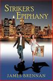 Striker's Epiphany --2nd Edition, James Brennan, 1438965079